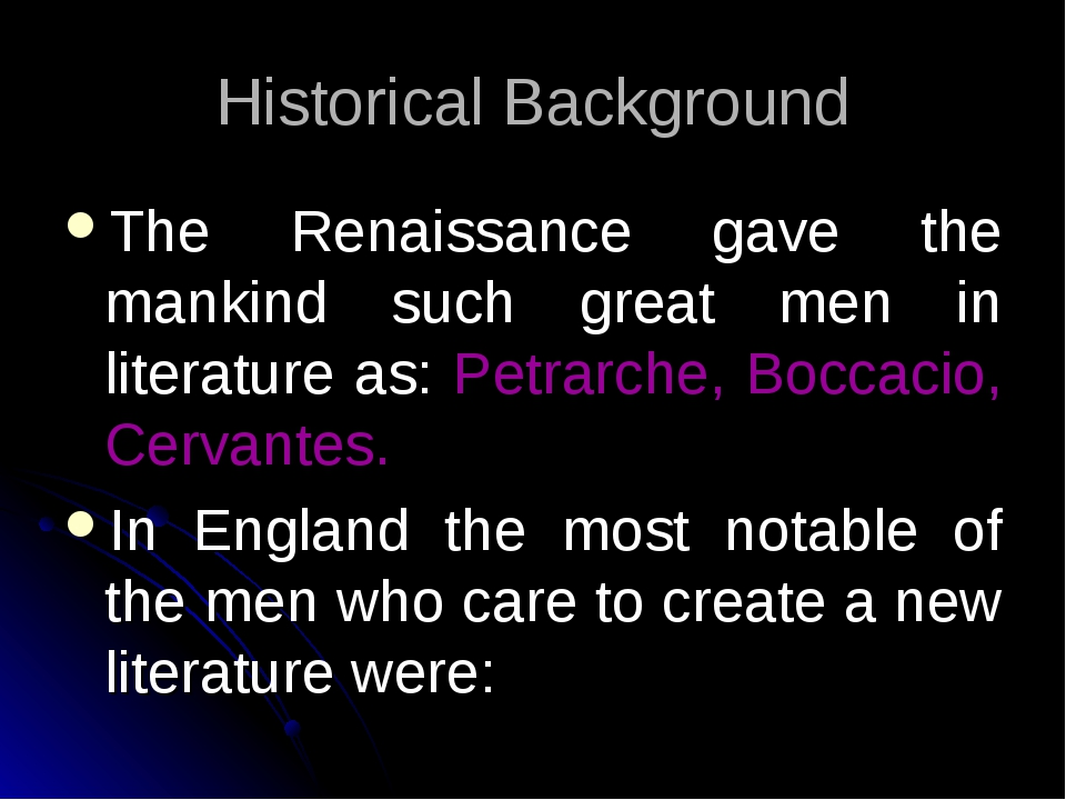 Historical Background The Renaissance gave the mankind such great men in lite...