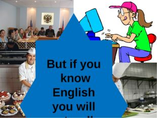 English helps people to get a good job But if you know English you will get w