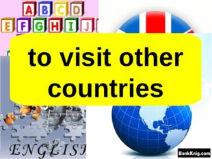 English helps people to… to visit other countries