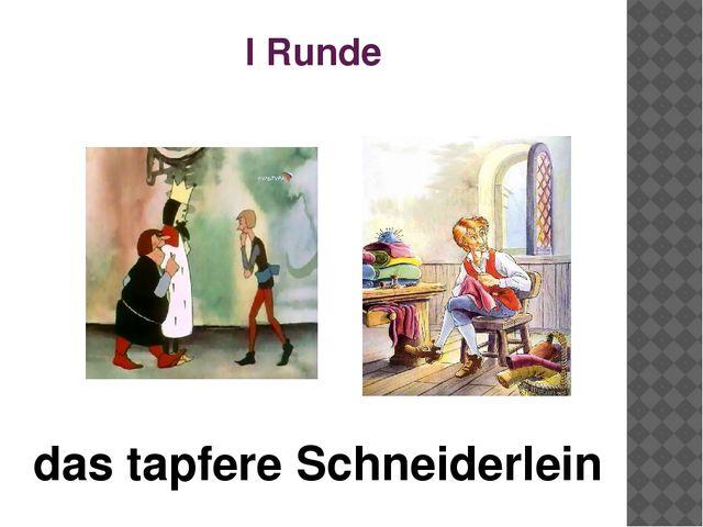 I Runde das tapfere Schneiderlein