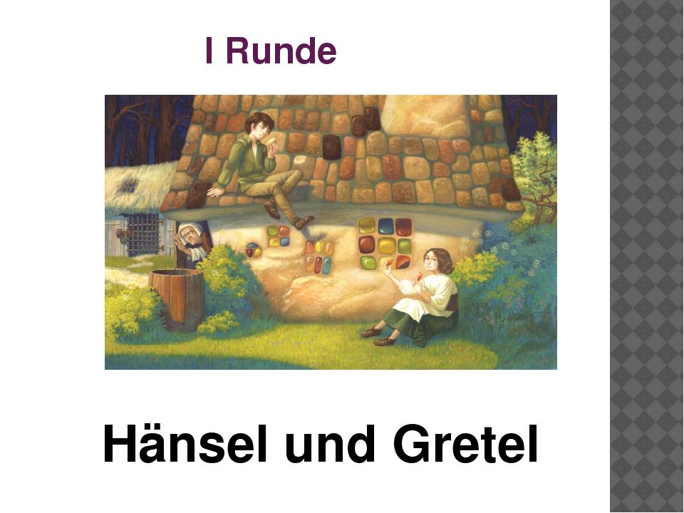 I Runde Hänsel und Gretel