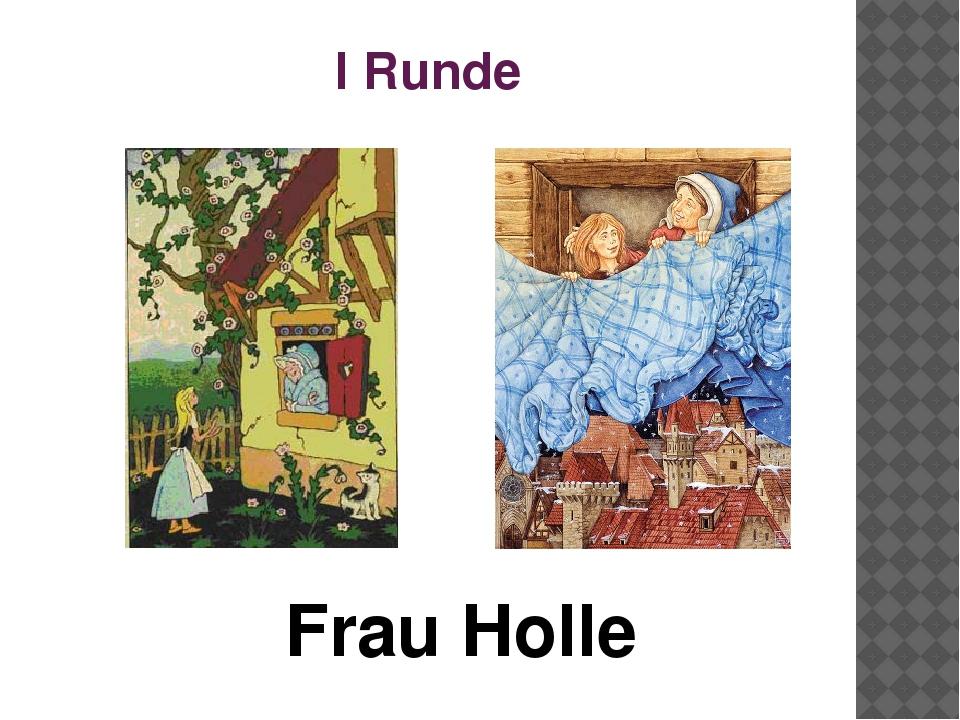 I Runde Frau Holle