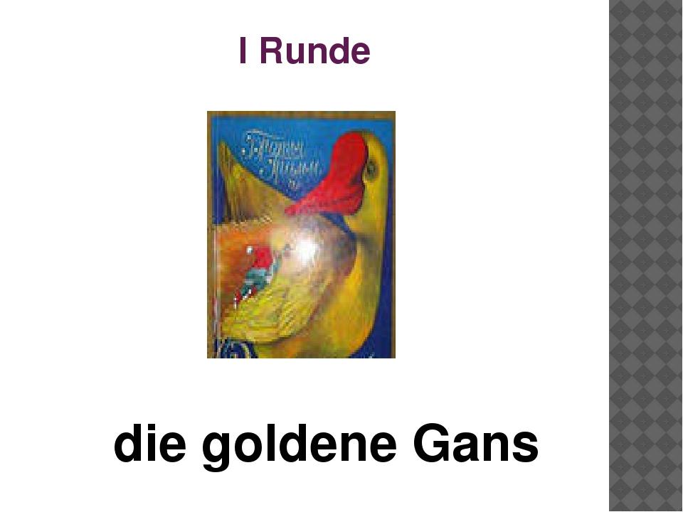 I Runde die goldene Gans