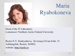 Maria Ryabokoneva Head of the IT Laboratory, LomonosovNorthern Arctic Federal