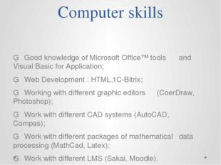 Computer skills ▪	Good knowledge of Microsoft Office™ tools 	and Visual Basic