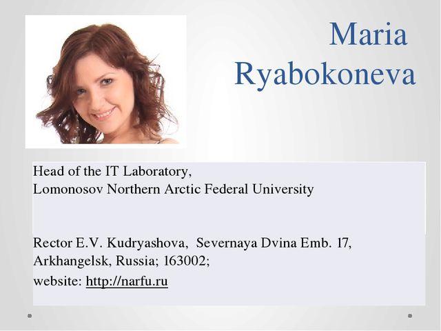 Maria Ryabokoneva Head of the IT Laboratory, LomonosovNorthern Arctic Federal...