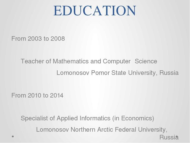 EDUCATION From 2003 to 2008 	Teacher of Mathematics and Computer 	Science 	Lo...