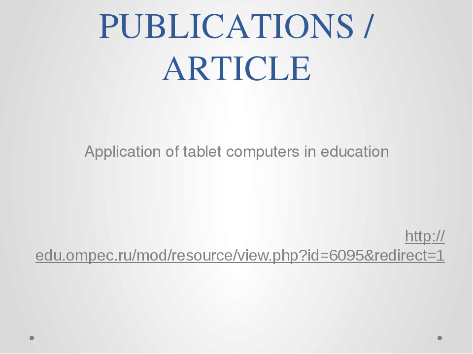 PUBLICATIONS / ARTICLE Application of tablet computers in education http://ed...