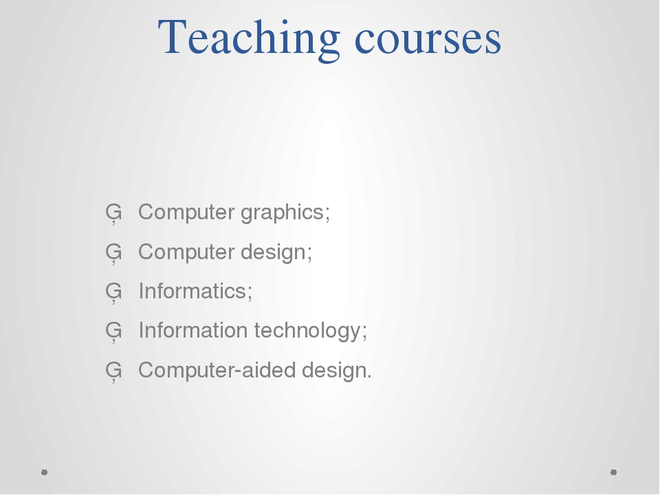 Teaching courses ▪Computer graphics; ▪Computer design; ▪Informatics;...