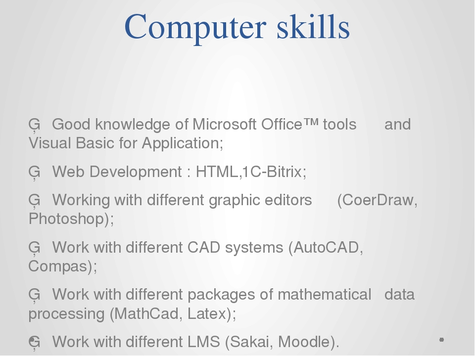 Computer skills ▪	Good knowledge of Microsoft Office™ tools 	and Visual Basic...