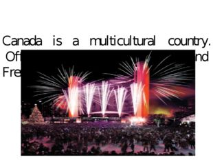 Canada is a multicultural country. Official languages are English · and Fren