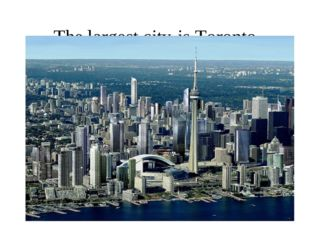 The largest city	is Toronto