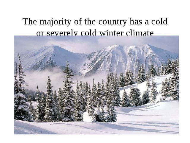 The majority of the country has a cold or severely cold winter climate