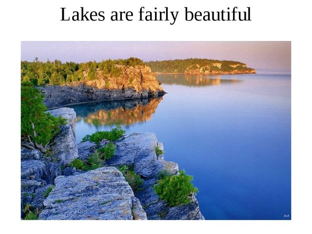 Lakes are fairly beautiful