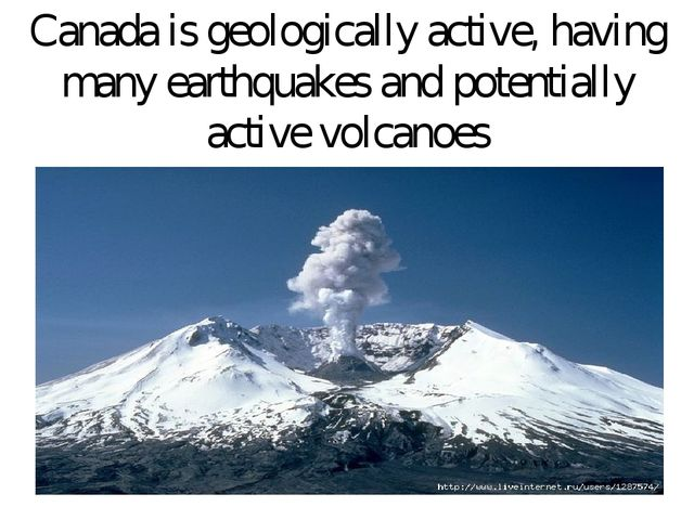 Canada is geologically active, having many earthquakes and potentially active...
