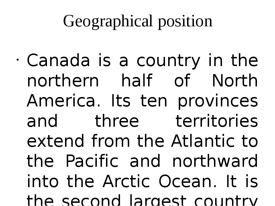 Geographical position Canada is a country in the northern half of North Ameri...