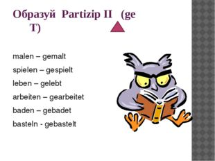 Образуй Partizip II (ge T) malen – gemalt spielen – gespielt leben – gelebt a