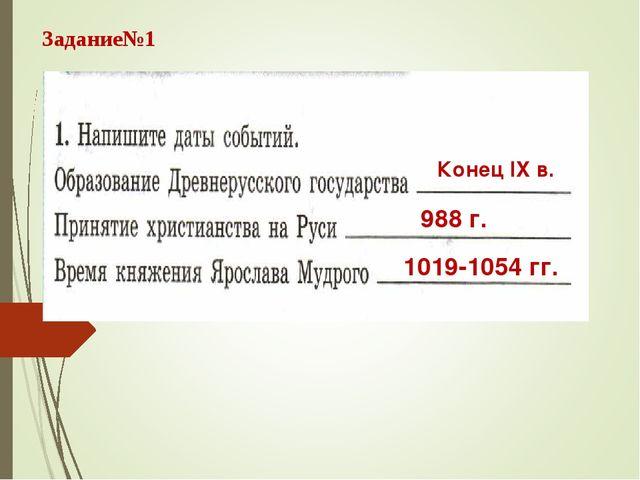 Задание№1 Конец IX в. 988 г. 1019-1054 гг.