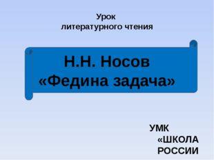 Урок литературного чтения Н.Н. Носов «Федина задача» УМК «ШКОЛА РОССИИ» 3 кл