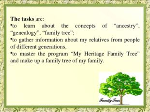 "The tasks are: to learn about the concepts of ""ancestry"", ""genealogy"", ""fami"