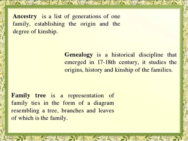 Ancestry is a list of generations of one family, establishing the origin and...