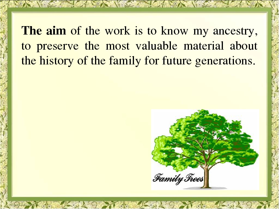 The aim of the work is to know my ancestry, to preserve the most valuable ma...