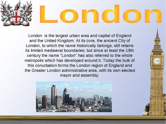 London is the largest urban area and capital of England and the United Kingdo...