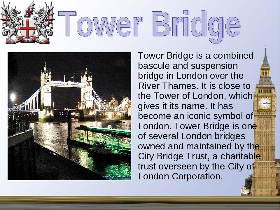 Tower Bridge is a combined bascule and suspension bridge in London over the R...