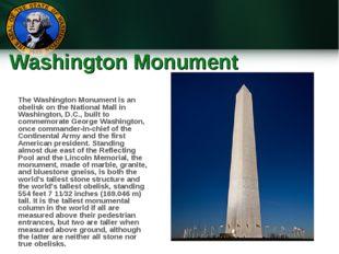 Washington Monument The Washington Monument is an obelisk on the National Mal