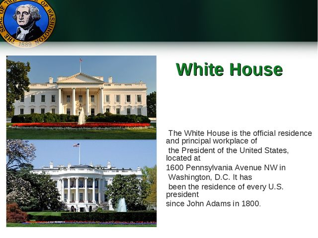 White House The White House is the official residence and principal workplac...