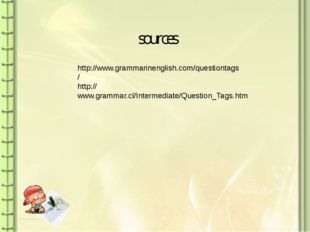 http://www.grammarinenglish.com/questiontags/ http://www.grammar.cl/Intermedi