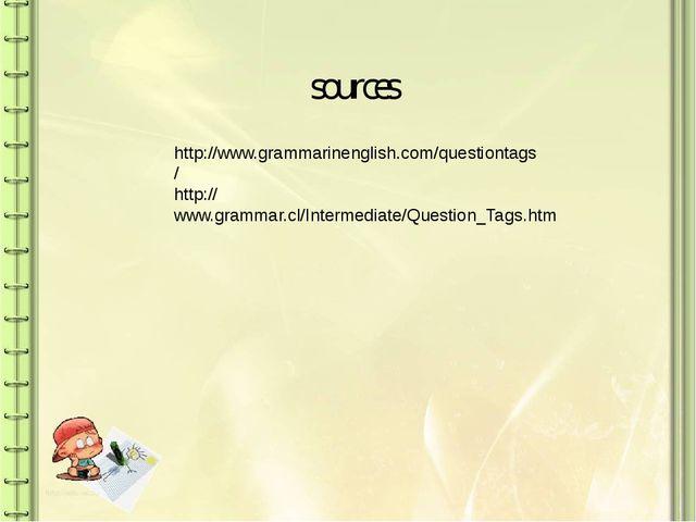 http://www.grammarinenglish.com/questiontags/ http://www.grammar.cl/Intermedi...