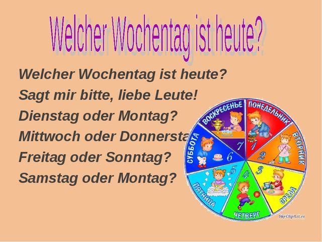 Welcher Wochentag ist heute? Sagt mir bitte, liebe Leute! Dienstag oder Monta...