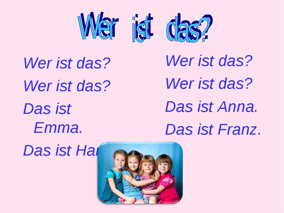 Wer ist das? Wer ist das? Das ist Emma. Das ist Hans. Wer ist das? Wer ist da...