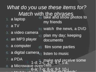What do you use these items for? Match with the phrases 1-d; 2-c; 3-e; 4-f;
