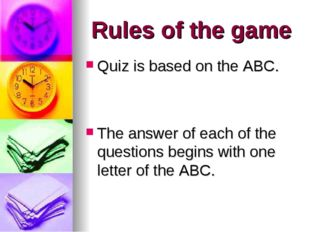 Rules of the game Quiz is based on the ABC. The answer of each of the questio