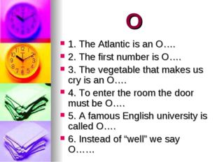 O 1. The Atlantic is an O…. 2. The first number is O…. 3. The vegetable that