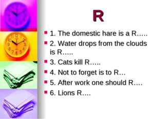 R 1. The domestic hare is a R….. 2. Water drops from the clouds is R….. 3. Ca