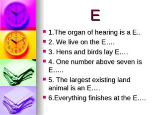 E 1.The organ of hearing is a E.. 2. We live on the E…. 3. Hens and birds lay