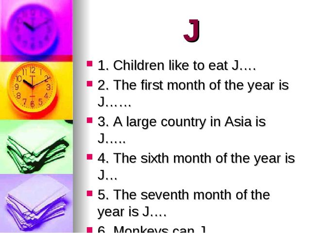 J 1. Children like to eat J…. 2. The first month of the year is J…… 3. A larg...