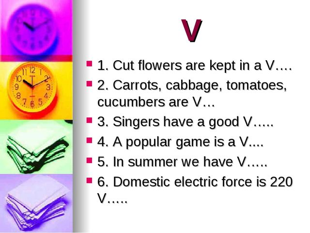 V 1. Cut flowers are kept in a V…. 2. Carrots, cabbage, tomatoes, cucumbers a...