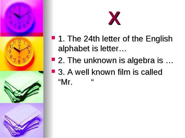 X 1. The 24th letter of the English alphabet is letter… 2. The unknown is alg...