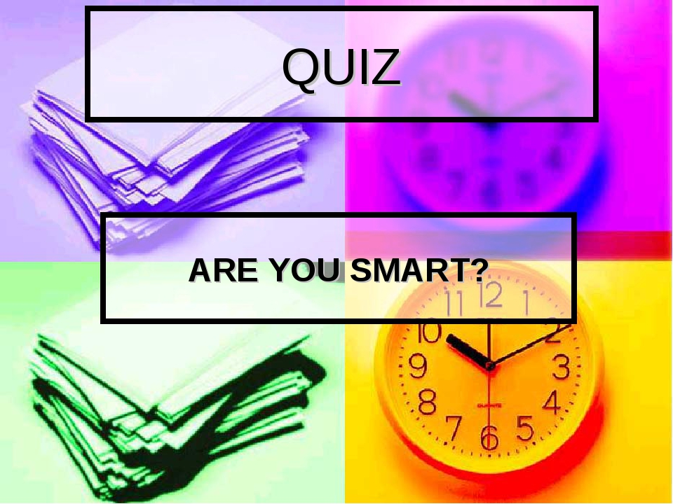 QUIZ ARE YOU SMART?