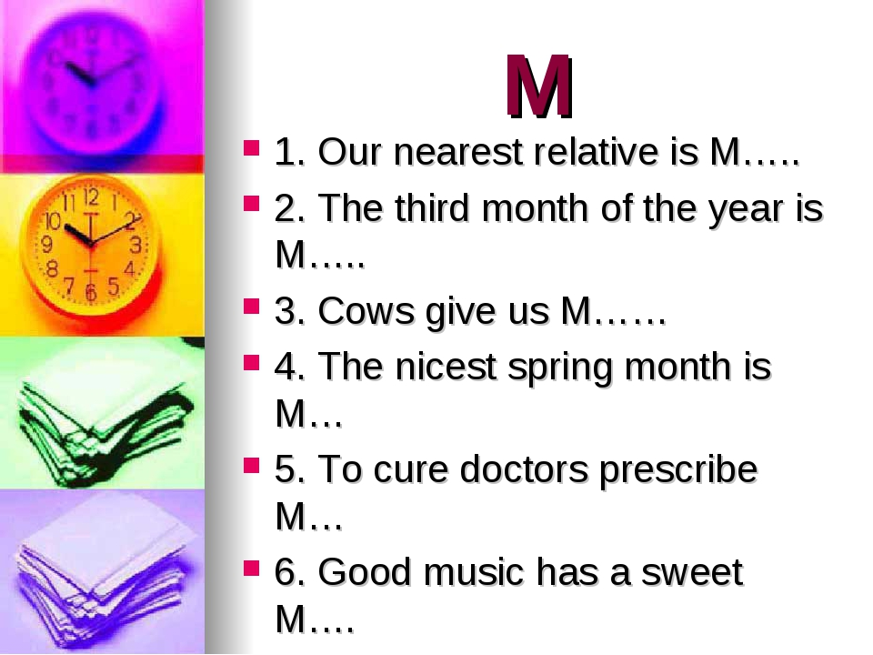 M 1. Our nearest relative is M….. 2. The third month of the year is M….. 3. C...