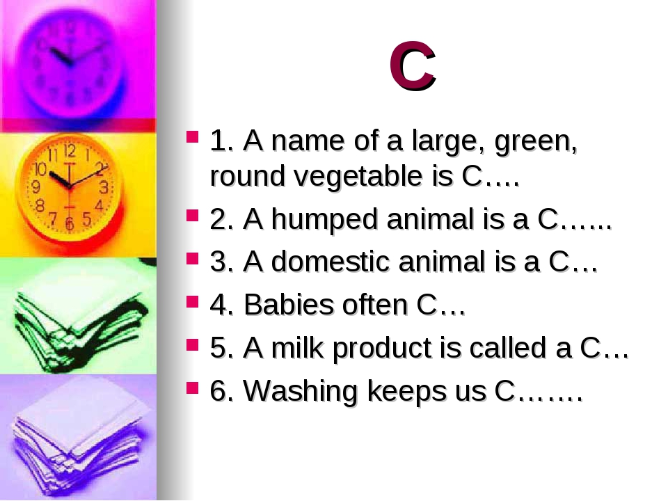 C 1. A name of a large, green, round vegetable is C…. 2. A humped animal is a...