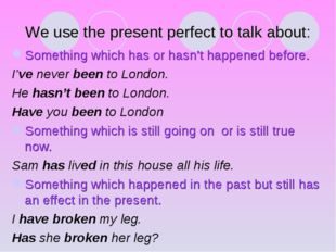 We use the present perfect to talk about: Something which has or hasn't happe