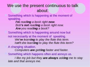 We use the present continuous to talk about: Something which is happening at