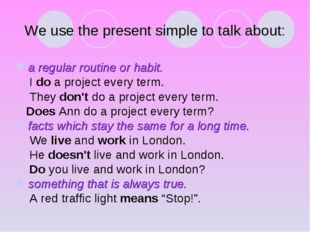 We use the present simple to talk about: a regular routine or habit. I do a p
