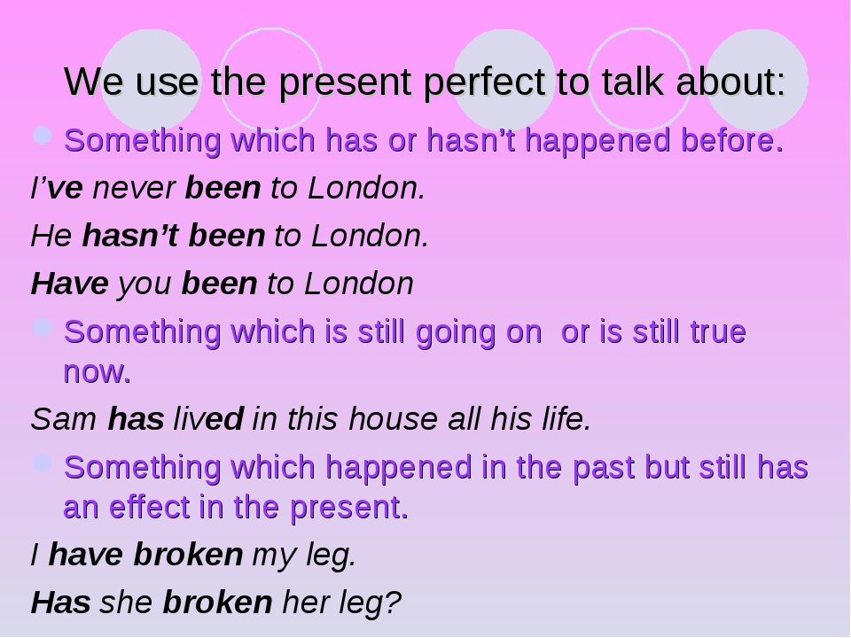 We use the present perfect to talk about: Something which has or hasn't happe...