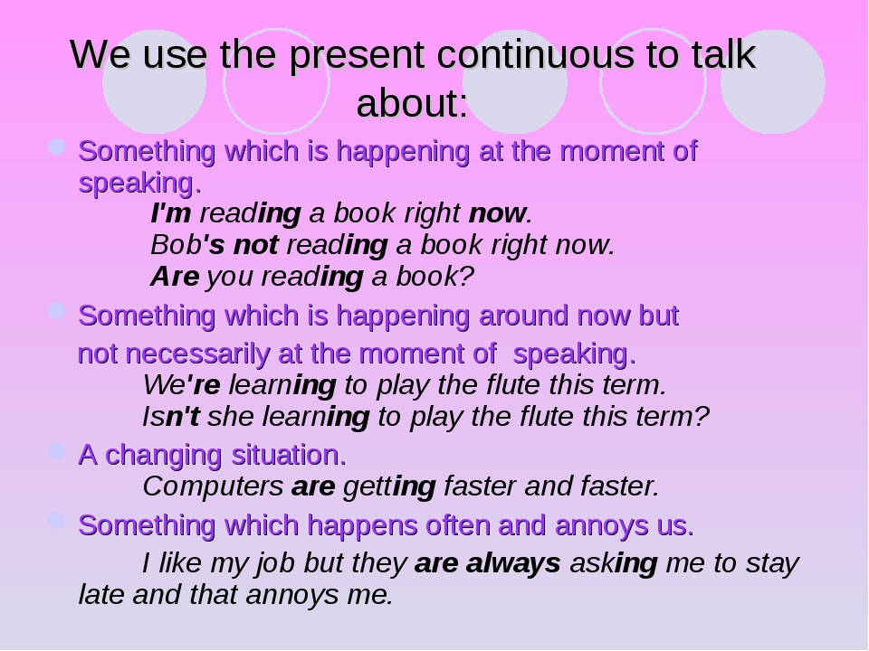 We use the present continuous to talk about: Something which is happening at...